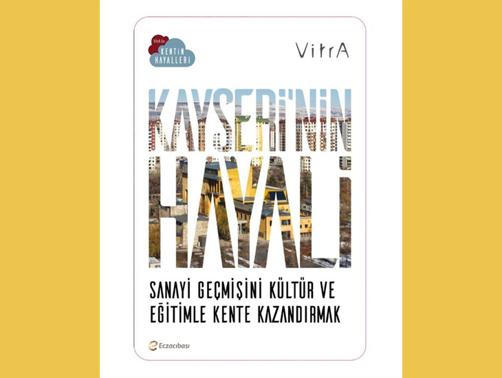 Kayseri'nin Hayali: Sanayi Geçmişini Kültür ve Eğitimle Kente Kazandırmak