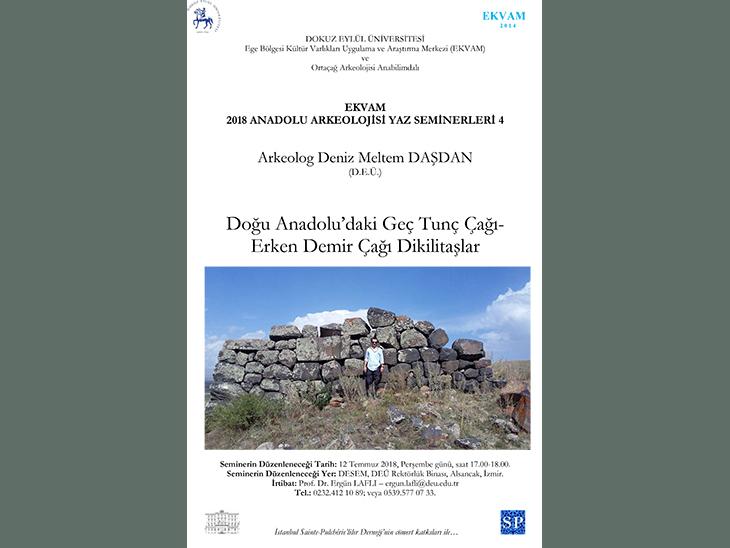 Ekvam 2018 Anadolu Arkeolojisi Yaz Seminerleri 4: Doğu Anadolu'daki Geç Tunç Çağı - Erken Demir Çağı Dikilitaşlar