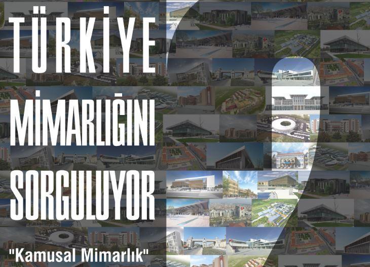 """Türkiye Mimarlığını Sorguluyor """"Kamusal Mimarlık"""" Sempozyumu"""