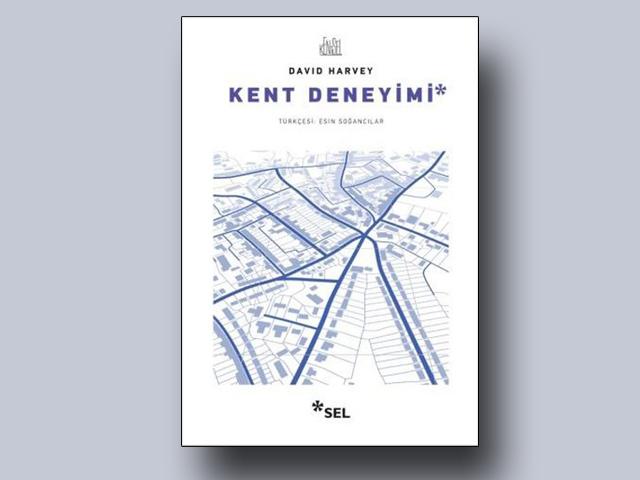 """David Harvey'nin Kitabı """"Kent Deneyimi"""" Sel Yayıncılık'tan Çıktı"""