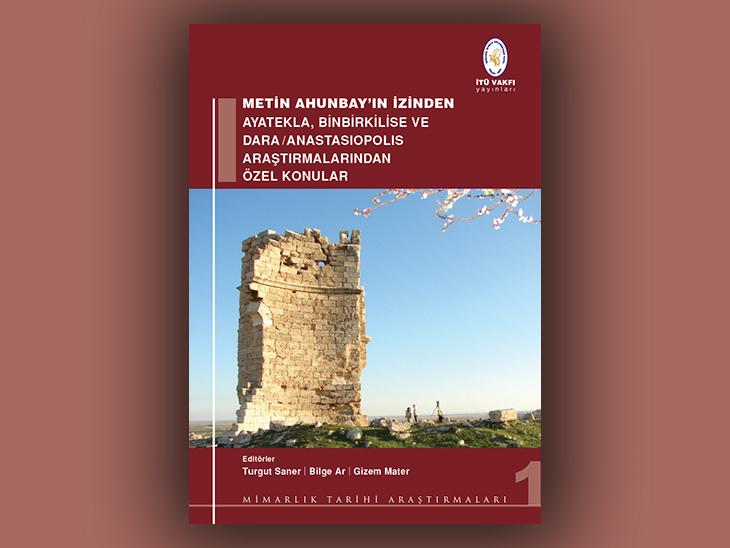 Metin Ahunbay'ın İzinden: Ayatekla, Binbirkilise ve Dara/Anastasiopolis Araştırmalarından Özel Konular