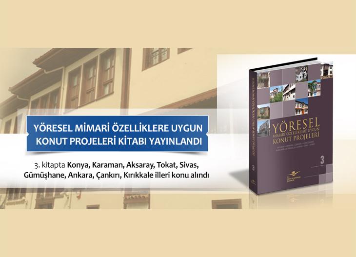 """""""Yöresel Mimari Özelliklere Uygun Konut Projeleri 3"""" Kitabı Yayınlandı"""