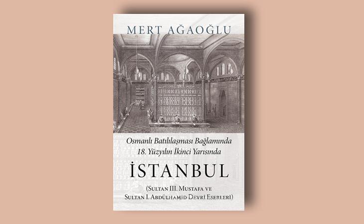 Osmanlı Batılılaşması Bağlamında 18.Yüzyılın İkinci Yarısında İstanbul (Sultan III. Mustafa ve Sultan I. Abdülhamid Devri Eserleri)