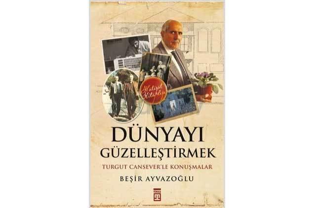 """""""Dünyayı Güzelleştirmek - Turgut Cansever""""le Konuşmalar Kitabı Yayınlandı"""