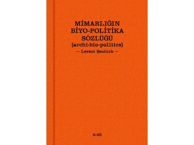 Mimarlığın Biyo-Politika Sözlüğü Yayınlanıyor