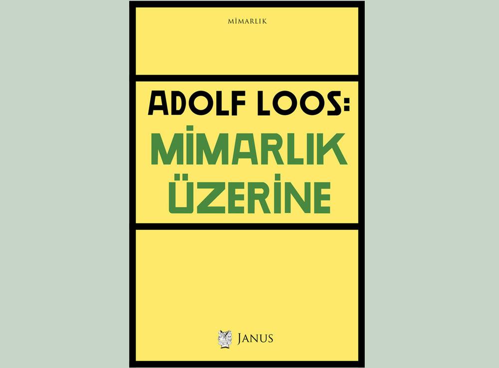 """Adolf Loos'un """"Mimarlık Üzerine"""" Kitabı Türkçe Baskısıyla Yayınlandı"""