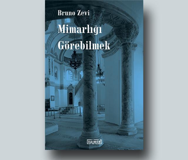 """Bruno Zevi'nin """"Mimarlığı Görebilmek"""" Kitabı Türkçe Çevirisiyle Yayında"""