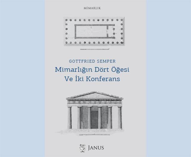 """Gottfried Semper'in Yazıları """"Mimarlığın Dört Öğesi ve İki Konferans"""" Kitabında Toplandı"""