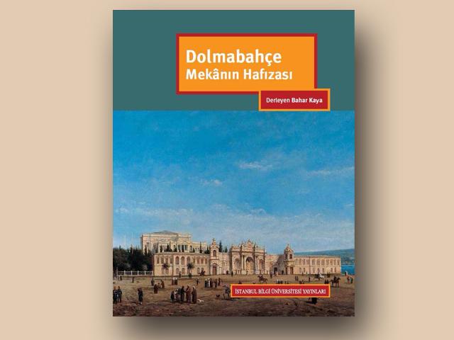 Dolmabahçe: Mekânın Hafızası