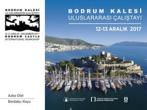 Uluslararası Bodrum Kale Çalıştayı 12-13 Aralık