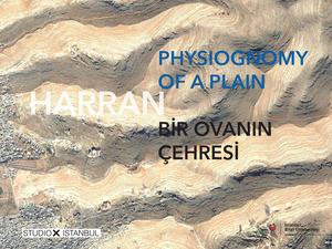 Harran: Bir Ovanın Çehresi / Harran: Physiognomy of a Plain