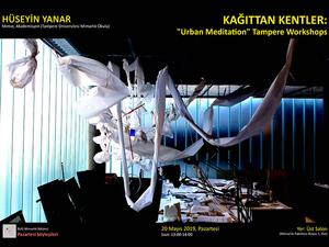 """Pazartesi Söyleşileri: Kağıttan Kentler: """"Urban Meditation"""" Tampere Workshops"""