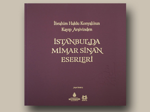 İbrahim Hakkı Konyalı'nın Kayıp Arşivinden İstanbul'da Mimar Sinan Eserleri