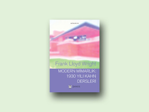 Frank Lloyd Wright - Modern Mimarlık: 1930 Yılı Kahn Dersleri