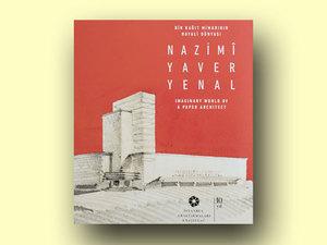 Bir Kağıt Mimarının Hayali Dünyası-Nazimi Yaver Yenal