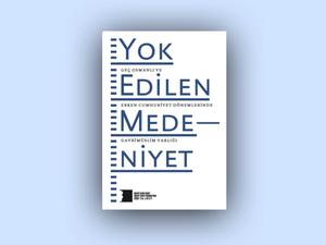 Yok Edilen Medeniyet - Geç Osmanlı ve Erken Cumhuriyet Dönemlerinde Gayrimüslim Varlığı