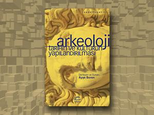 Arkeoloji: Tarihin ve Kültürün Yapılandırılması