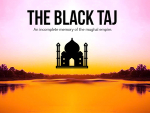 The Black Taj / An Incomplete Memory of the Mughal Empire