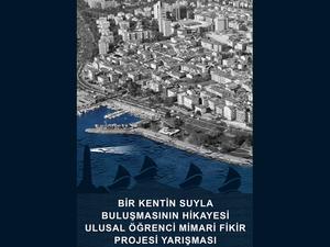 """""""Bir Kentin Suyla Buluşmasının Hikayesi"""" Ulusal Öğrenci Mimari Fikir Yarışması"""
